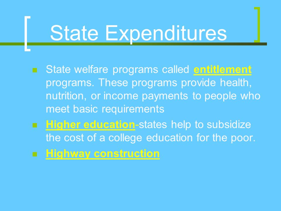 State Expenditures State welfare programs called entitlement programs.