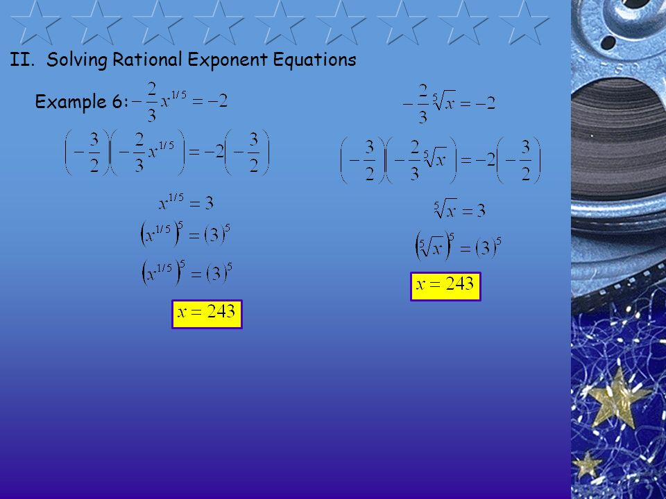 II. Solving Rational Exponent Equations Example 6: