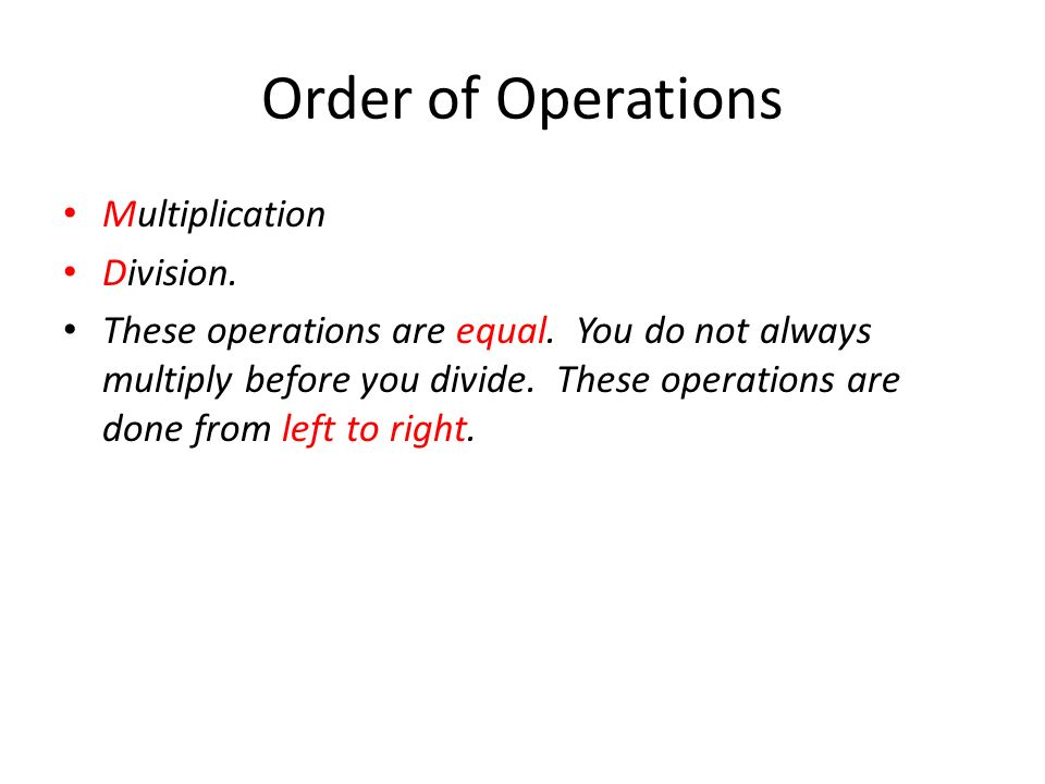 Order of Operations Multiplication Division. These operations are equal.