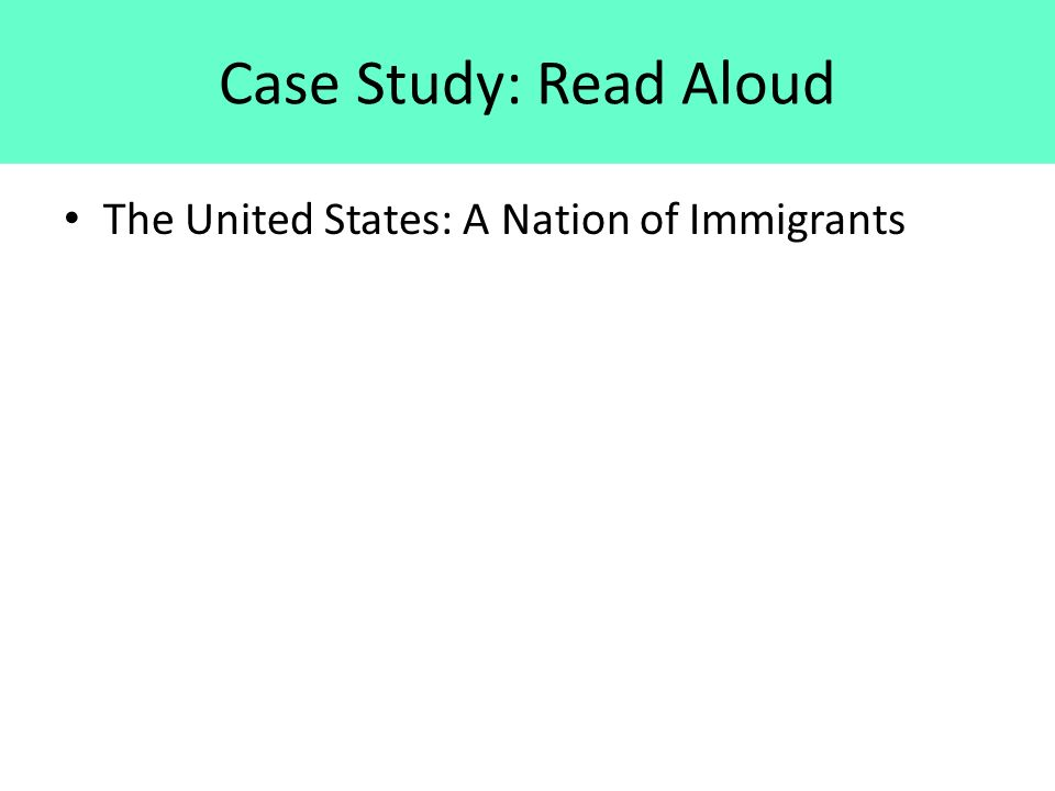 Case Study: Read Aloud The United States: A Nation of Immigrants