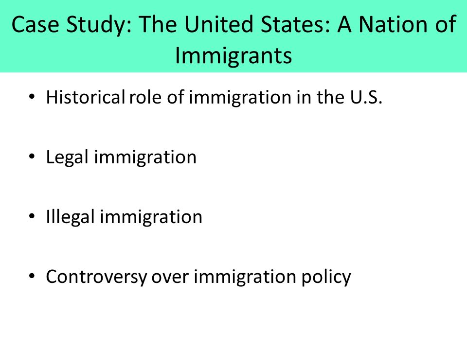 Case Study: The United States: A Nation of Immigrants Historical role of immigration in the U.S.