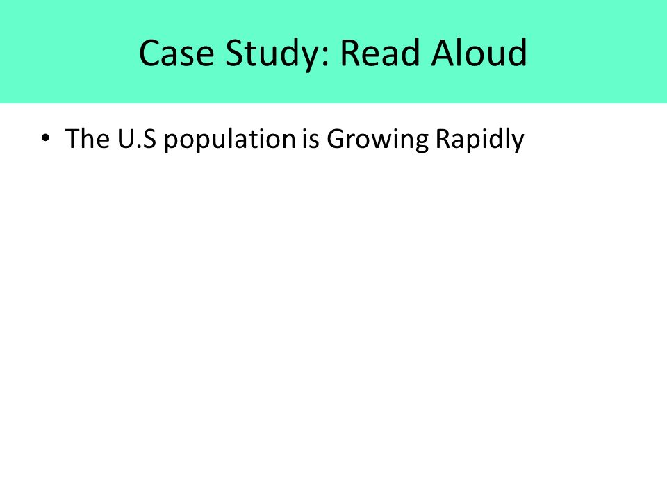 Case Study: Read Aloud The U.S population is Growing Rapidly