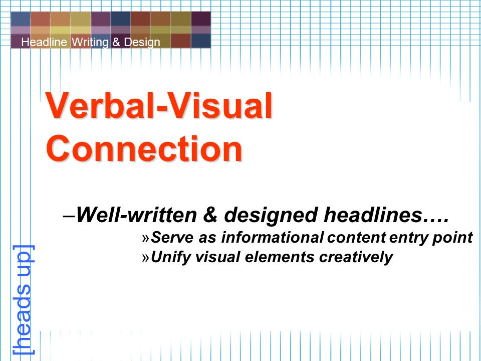 Headline Writing & Design Verbal-Visual Connection –Well-written & designed headlines….