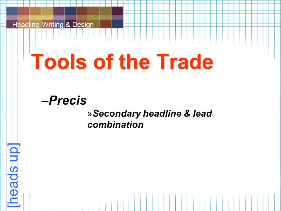 Headline Writing & Design Tools of the Trade –Precis »Secondary headline & lead combination [heads up]