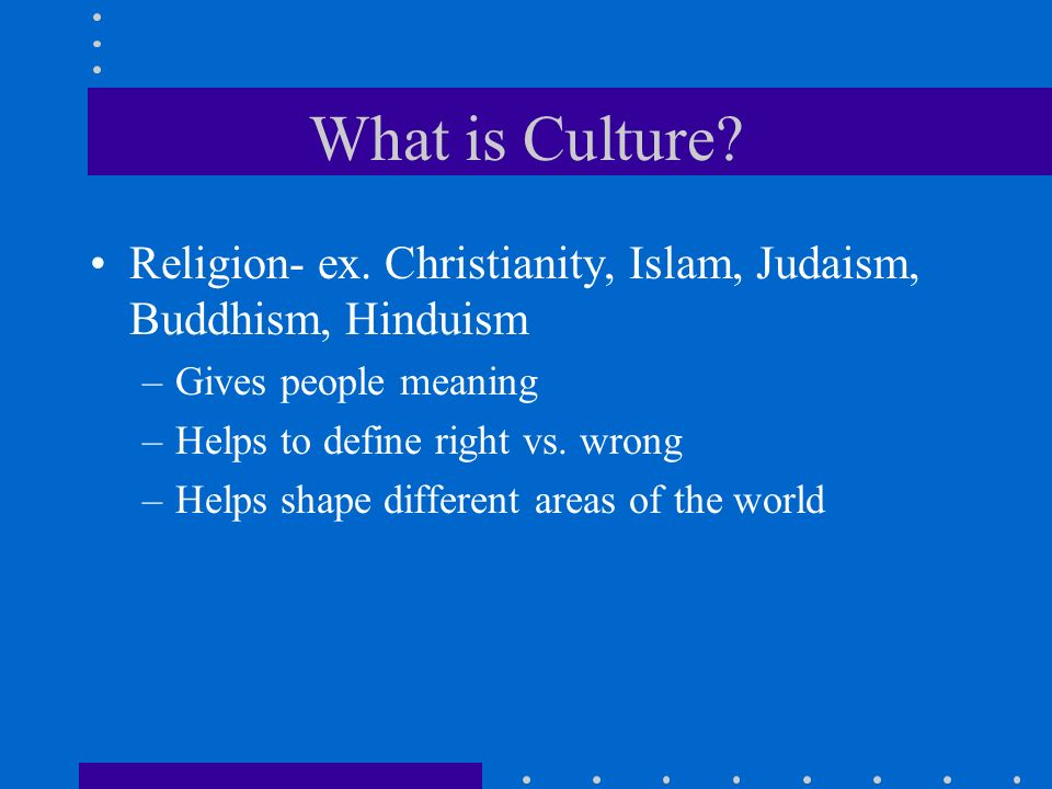 What is Culture. Religion- ex.
