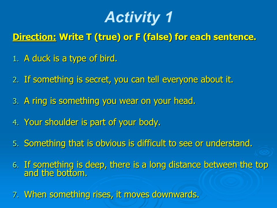 Activity 1 Direction: Write T (true) or F (false) for each sentence.