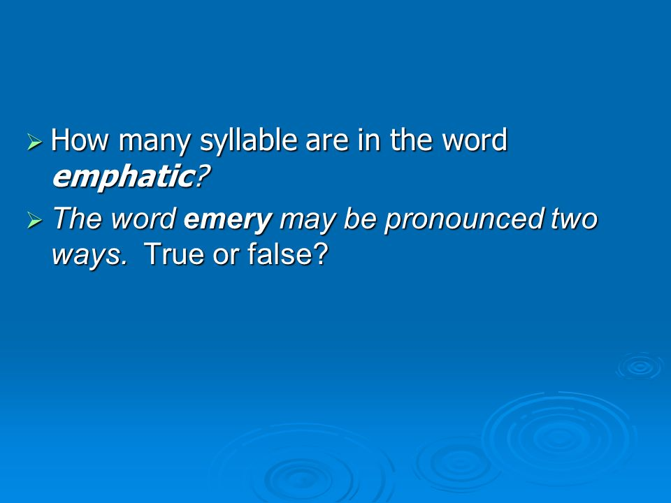  How many syllable are in the word emphatic.  The word emery may be pronounced two ways.