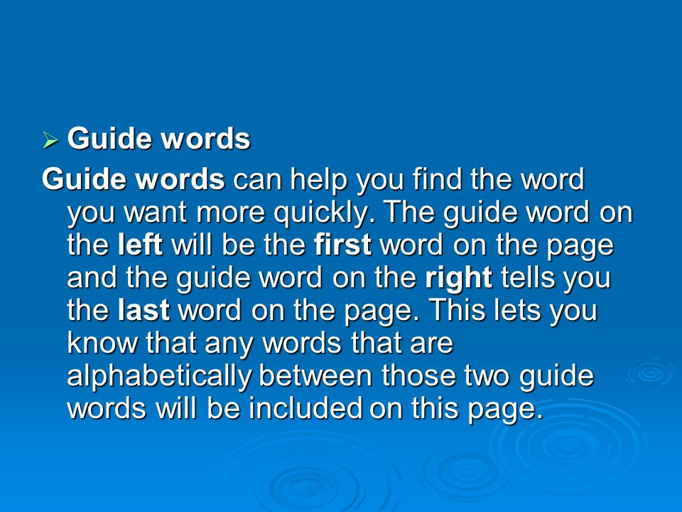  Guide words Guide words can help you find the word you want more quickly.