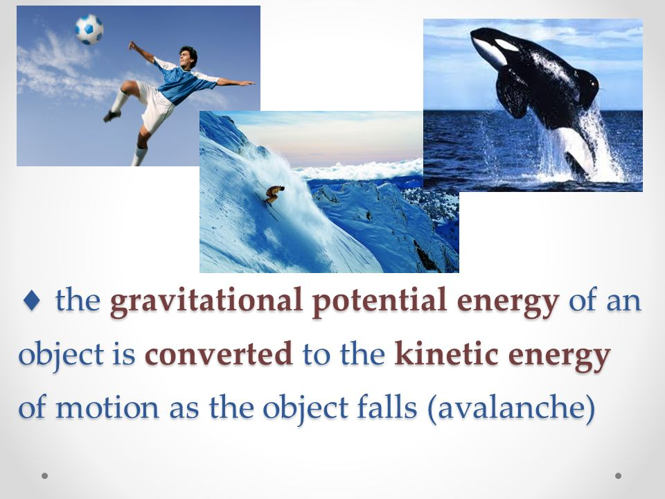  the gravitational potential energy of an object is converted to the kinetic energy of motion as the object falls (avalanche)
