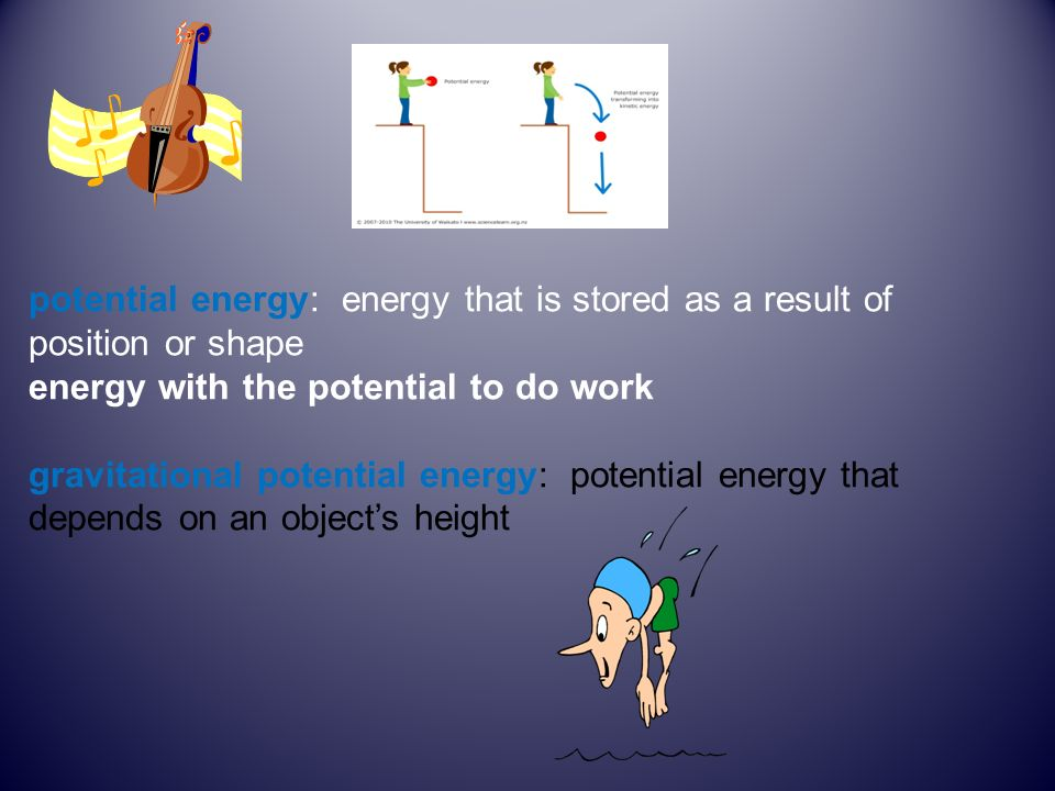 potential energy: energy that is stored as a result of position or shape energy with the potential to do work gravitational potential energy: potential energy that depends on an object's height