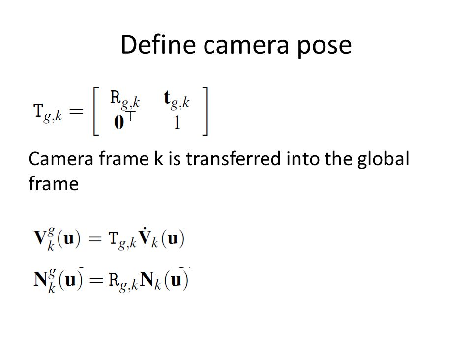 Define camera pose Camera frame k is transferred into the global frame