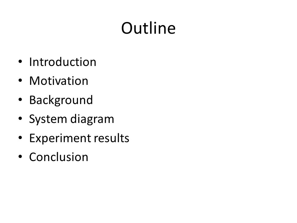 Outline Introduction Motivation Background System diagram Experiment results Conclusion