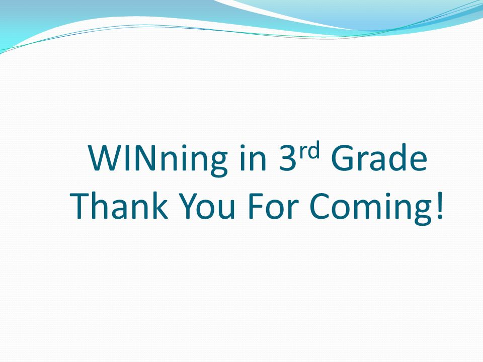 WINning in 3 rd Grade Thank You For Coming!