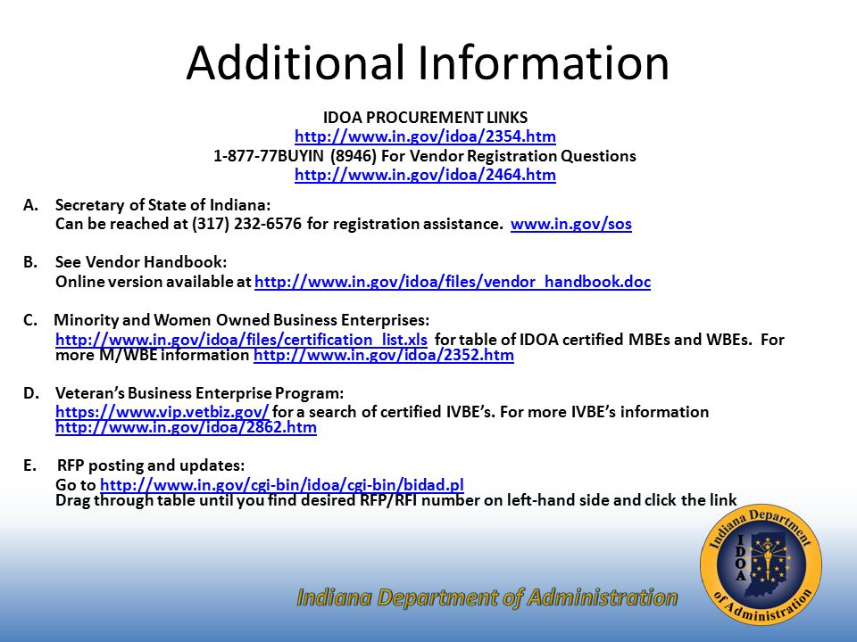 Additional Information IDOA PROCUREMENT LINKS BUYIN (8946) For Vendor Registration Questions   A.Secretary of State of Indiana: Can be reached at (317) for registration assistance.
