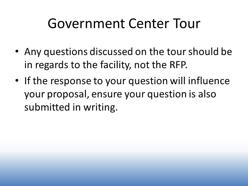 Government Center Tour Any questions discussed on the tour should be in regards to the facility, not the RFP.