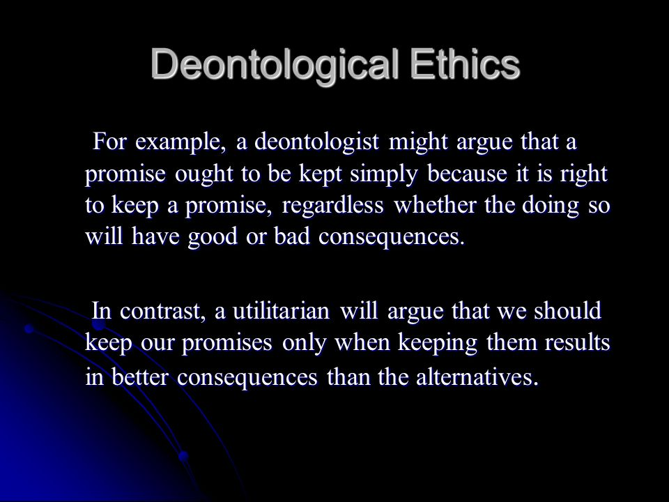 deontological ethics 7 essay Deontology vs consequentialism essay sample even though deontology and consequentialism can be extremely similar, both contain key factors that make each idea unique and very different.