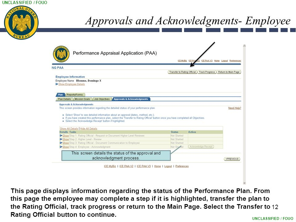 UNCLASSIFIED / FOUO 12 Approvals and Acknowledgments- Employee This page displays information regarding the status of the Performance Plan.