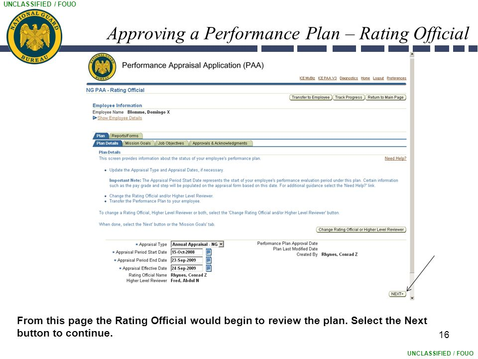 UNCLASSIFIED / FOUO 16 Approving a Performance Plan – Rating Official From this page the Rating Official would begin to review the plan.