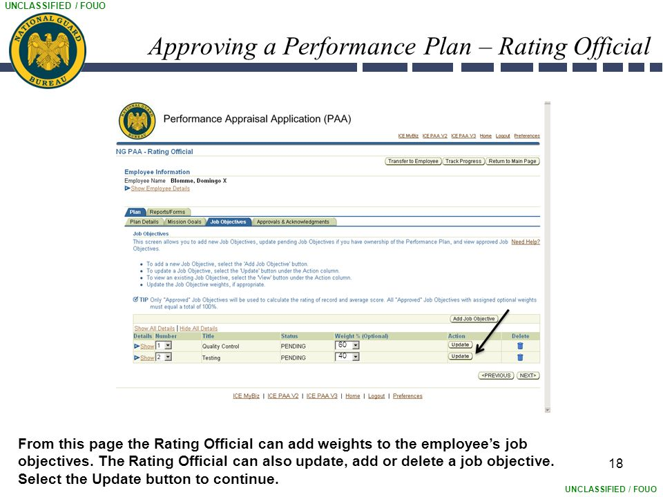 UNCLASSIFIED / FOUO 18 Approving a Performance Plan – Rating Official From this page the Rating Official can add weights to the employee's job objectives.