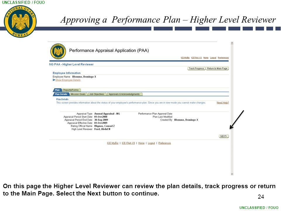 UNCLASSIFIED / FOUO Approving a Performance Plan – Higher Level Reviewer 24 On this page the Higher Level Reviewer can review the plan details, track progress or return to the Main Page.