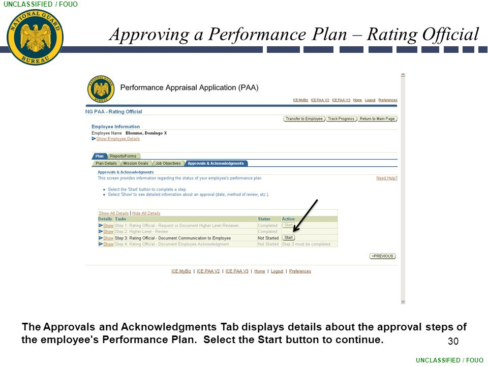 UNCLASSIFIED / FOUO 30 Approving a Performance Plan – Rating Official The Approvals and Acknowledgments Tab displays details about the approval steps of the employee s Performance Plan.