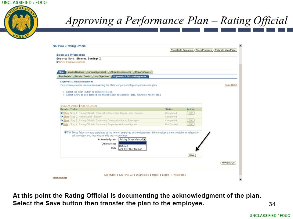 UNCLASSIFIED / FOUO 34 Approving a Performance Plan – Rating Official At this point the Rating Official is documenting the acknowledgment of the plan.