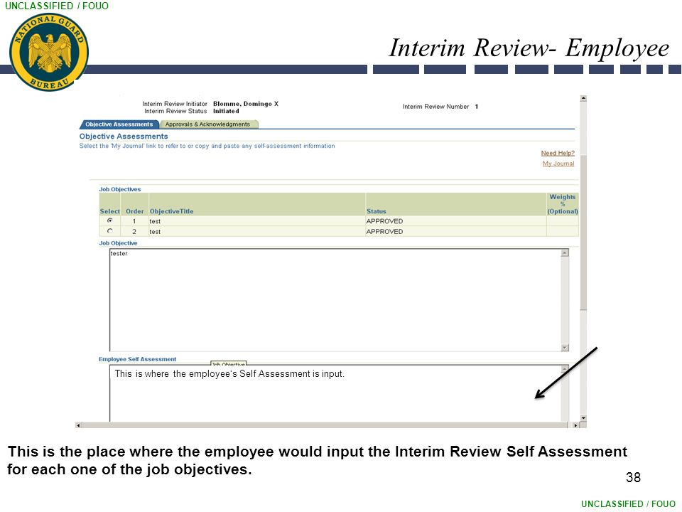 UNCLASSIFIED / FOUO Interim Review- Employee 38 This is the place where the employee would input the Interim Review Self Assessment for each one of the job objectives.