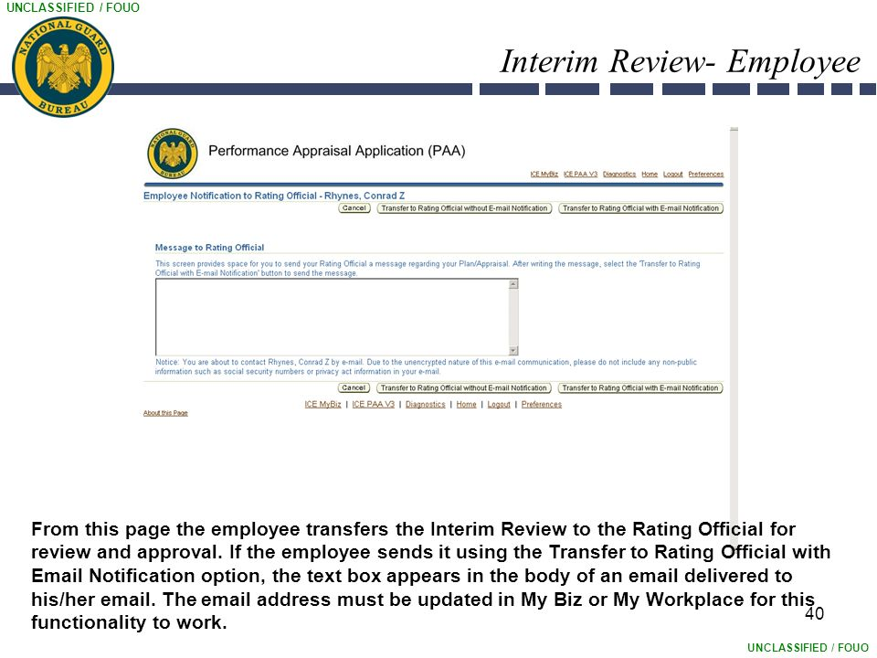 UNCLASSIFIED / FOUO Interim Review- Employee 40 From this page the employee transfers the Interim Review to the Rating Official for review and approval.