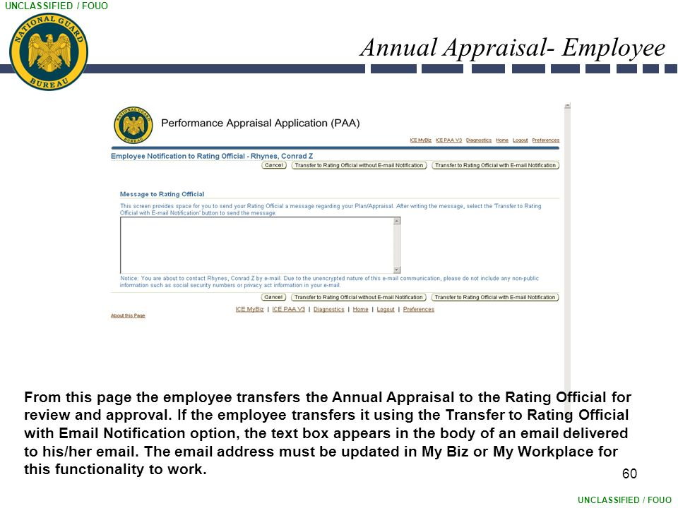 UNCLASSIFIED / FOUO Annual Appraisal- Employee 60 From this page the employee transfers the Annual Appraisal to the Rating Official for review and approval.