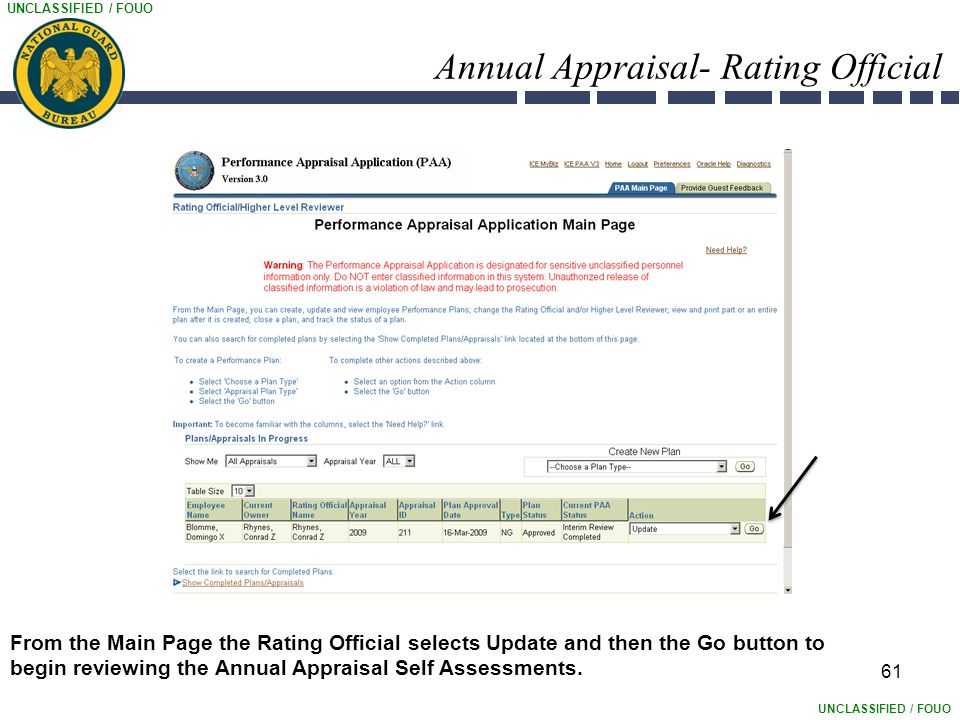 UNCLASSIFIED / FOUO Annual Appraisal- Rating Official 61 From the Main Page the Rating Official selects Update and then the Go button to begin reviewing the Annual Appraisal Self Assessments.