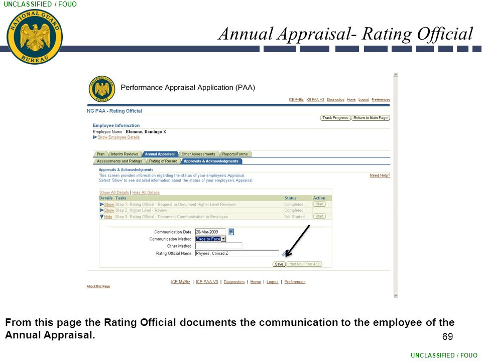 UNCLASSIFIED / FOUO Annual Appraisal- Rating Official 69 From this page the Rating Official documents the communication to the employee of the Annual Appraisal.