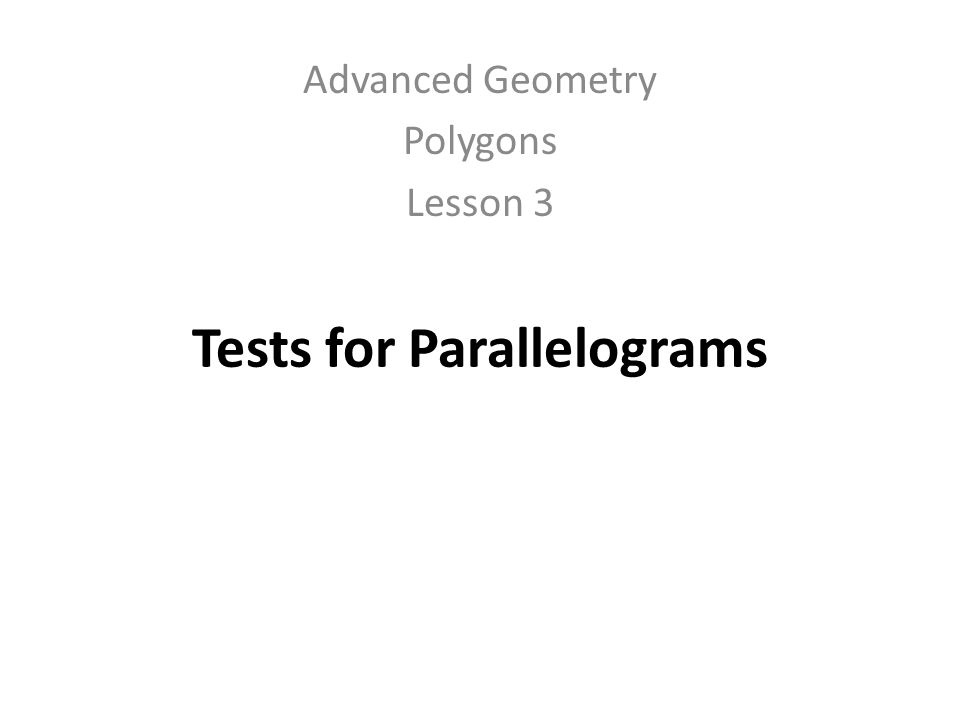 Tests for Parallelograms Advanced Geometry Polygons Lesson 3