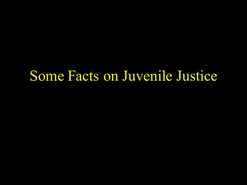Some Facts on Juvenile Justice