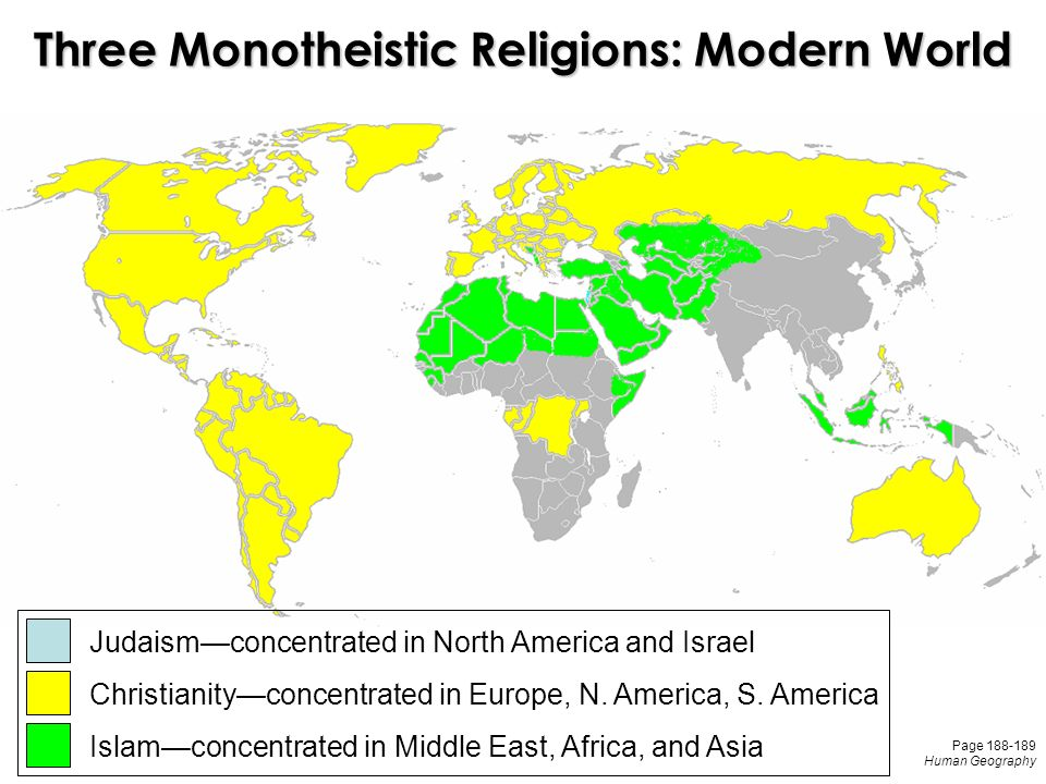 Three Monotheistic Religions: Modern World Judaism—concentrated in North America and Israel Christianity—concentrated in Europe, N.