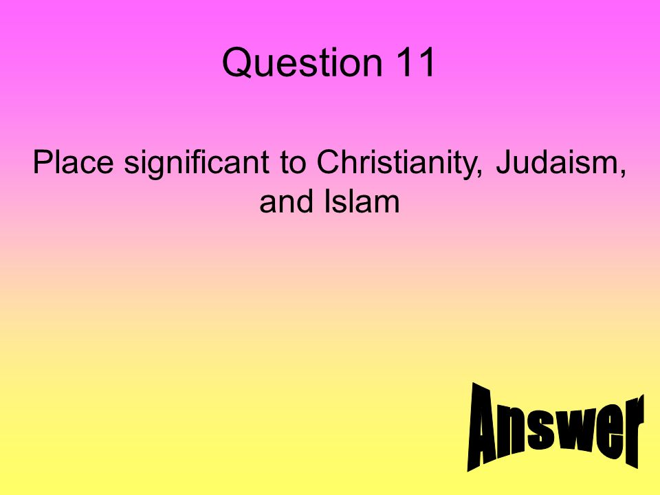 Question 11 Place significant to Christianity, Judaism, and Islam