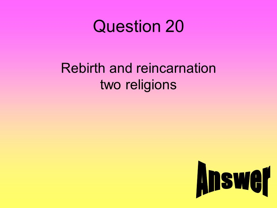 Question 20 Rebirth and reincarnation two religions