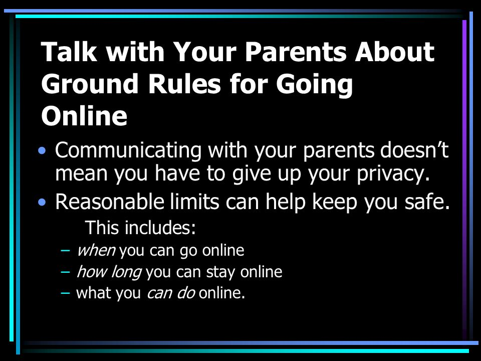 Talk with Your Parents About Ground Rules for Going Online Communicating with your parents doesn't mean you have to give up your privacy.