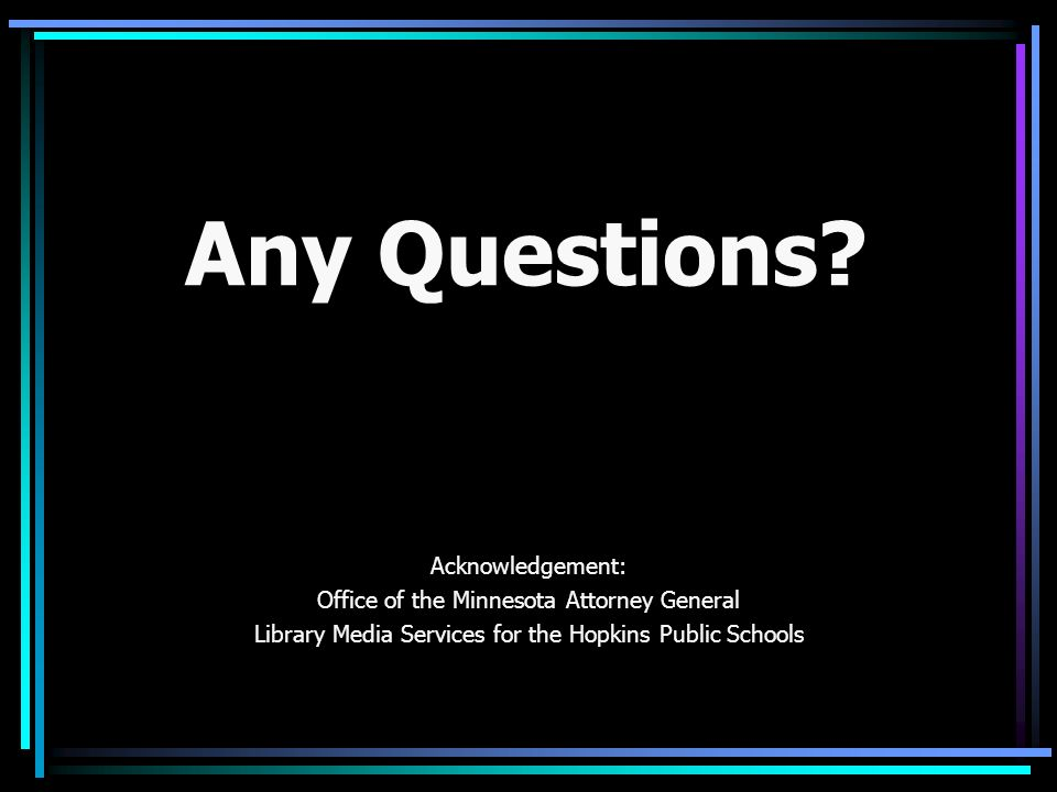 Acknowledgement: Office of the Minnesota Attorney General Library Media Services for the Hopkins Public Schools Any Questions