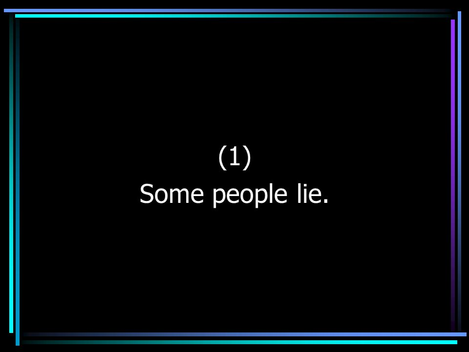 (1) Some people lie.