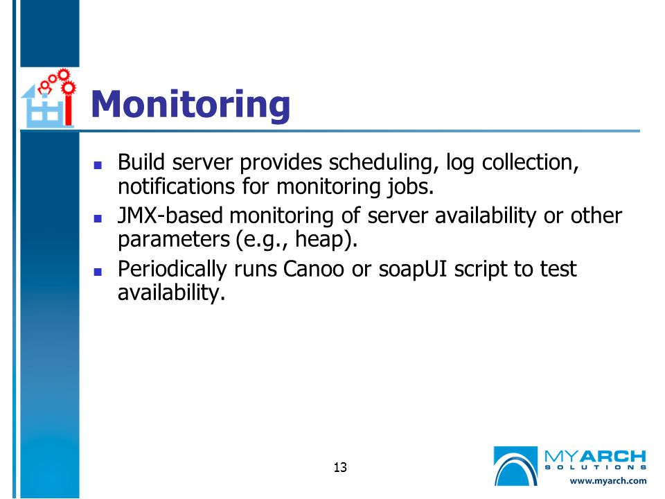 13 Monitoring Build server provides scheduling, log collection, notifications for monitoring jobs.