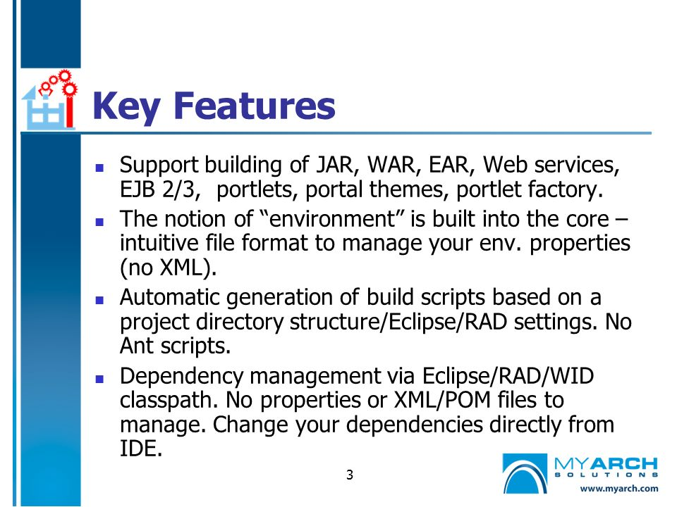 3 Key Features Support building of JAR, WAR, EAR, Web services, EJB 2/3, portlets, portal themes, portlet factory.