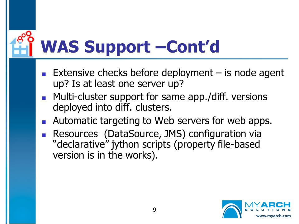 9 WAS Support –Cont'd Extensive checks before deployment – is node agent up.