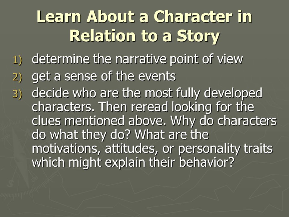 Direct and Indirect Characterization ► Direct characterization: the narrator or another character tells us what a person is like (Betty is timid).