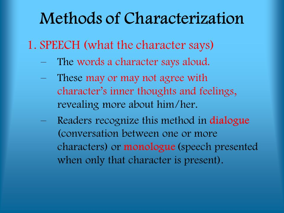 1. SPEECH (what the character says) –The words a character says aloud.