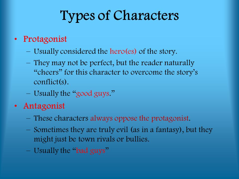 Protagonist –Usually considered the hero(es) of the story.