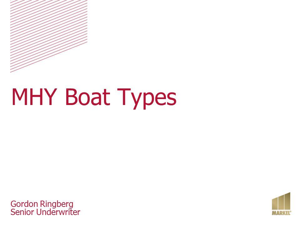 MHY Boat Types Gordon Ringberg Senior Underwriter  - ppt