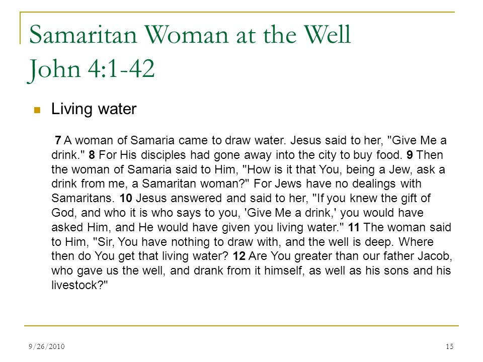 Samaritan Woman at the Well John 4:1-42 Living water 7 A woman of Samaria came to draw water.