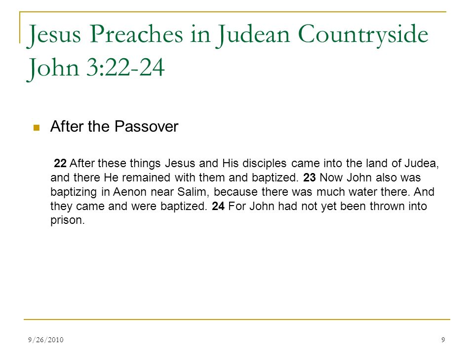 Jesus Preaches in Judean Countryside John 3:22-24 After the Passover 22 After these things Jesus and His disciples came into the land of Judea, and there He remained with them and baptized.
