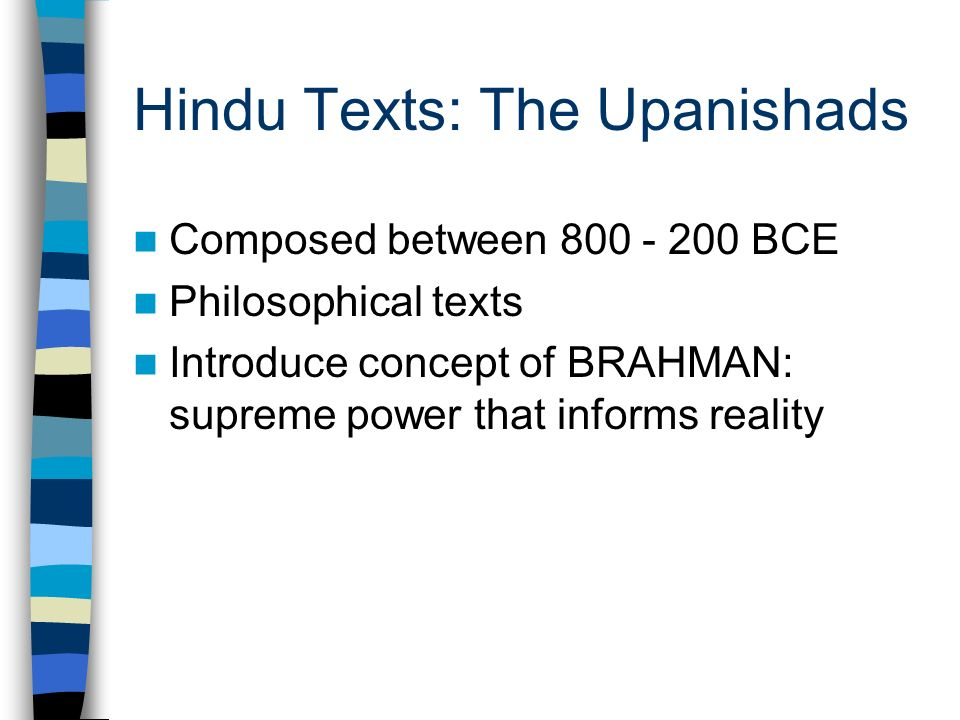 Hindu Texts: The Upanishads Composed between BCE Philosophical texts Introduce concept of BRAHMAN: supreme power that informs reality