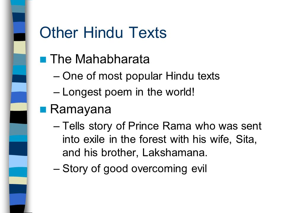 Other Hindu Texts The Mahabharata –One of most popular Hindu texts –Longest poem in the world.